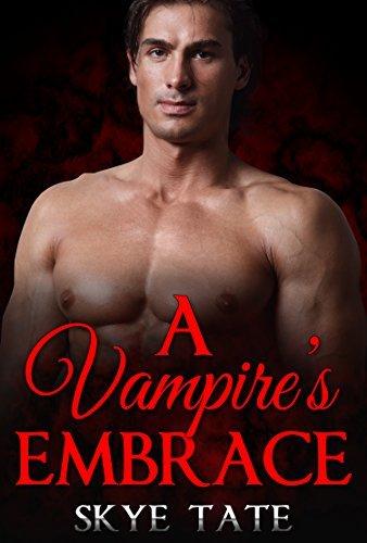 ROMANCE: A Vampires Embrace (Paranormal Vampire Shifter Forbidden Romance) (Paranormal Shapeshifter New Adult Romance Short Stories Book 1) Skye Tate