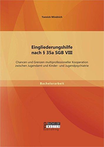 Eingliederungshilfe nach § 35a SGB VIII: Chancen und Grenzen multiprofessioneller Kooperation zwischen Jugendamt und Kinder- und Jugendpsychiatrie  by  Yannick Mindnich