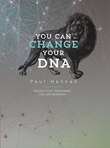 You Can Change Your DNA: BELIEFS THAT TRANSFORM LIFE AND BUSINESS  by  Paul Hannan