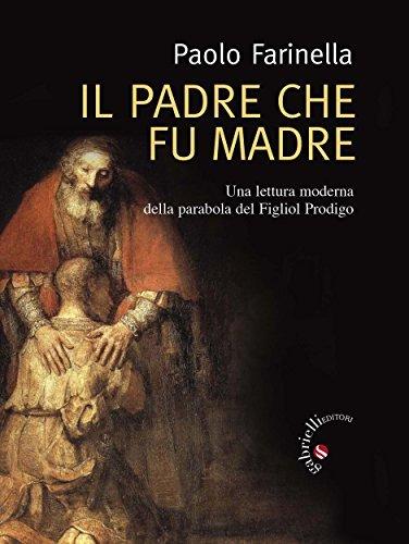 Il Padre che fu madre  by  Paolo Farinella