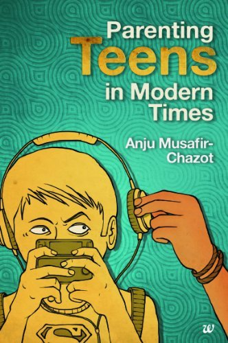 Parenting Teens in Modern Times ANJU MUSAFIR CHAZOT