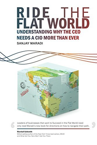 Ride the Flat World: Understanding why the CEO needs a CIO more than ever Sanjay Maradi