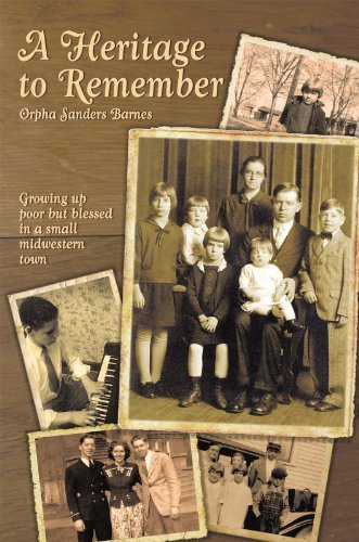 A Heritage to Remember: Growing Up Poor But Blessed In A Small Midwestern Town  by  Orpha Sanders Barnes