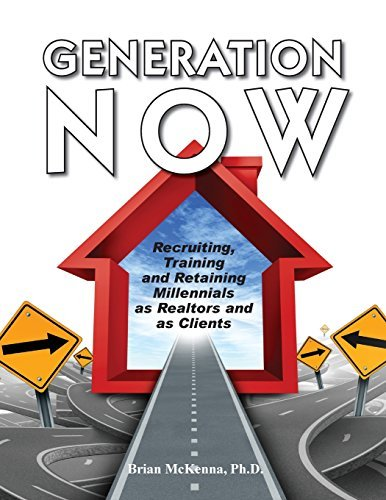 Generation NOW Recruiting, Training and Retaining Millennials as Realtors and as Clients Brian McKenna