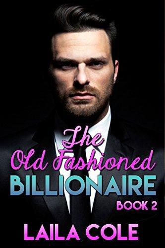 The Old Fashioned Billionaire - Book 2 Laila Cole