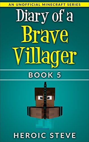 Diary of a Brave Villager Book 5 (An Unofficial Minecraft Book) (Brave Villager Series)  by  Heroic Steve