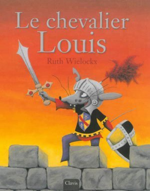 Le chevalier Louis  by  Ruth Wielockx