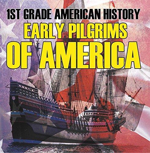 1st Grade American History: Early Pilgrims of America: First Grade Books (Childrens American History Books) Baby Professor