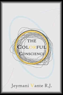 The Colorful Conscience  by  R J Vante  Jeymani