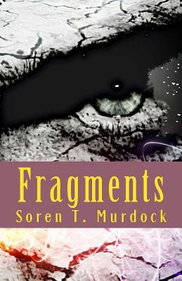 Fragments: A World Falls Apart...  by  Soren T Murdock