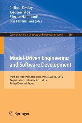 Model-Driven Engineering and Software Development: Third International Conference, Modelsward 2015, Angers, France, February 9-11, 2015, Revised Selected Papers  by  Philippe Desfray