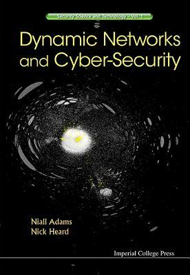 Dynamic Networks and Cyber-Security  by  Nicholas A Heard