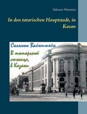 In den tatarischen Hauptstadt, in Kasan Salomon Weinstein