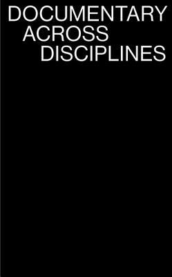 Documentary Across Disciplines  by  Erika Balsom