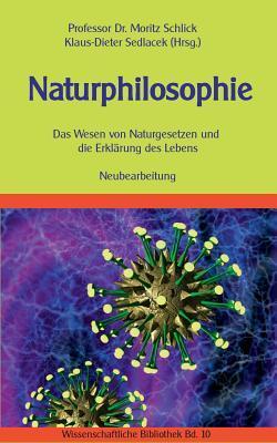 Naturphilosophie: Das Wesen von Naturgesetzen und die Erklärung des Lebens. Neubearbeitung. Moritz Schlick