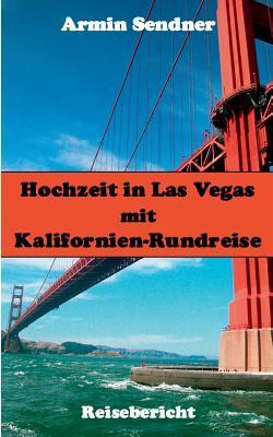 Hochzeit in Las Vegas mit Kalifornien-Rundreise: Reisebericht  by  Armin Sendner