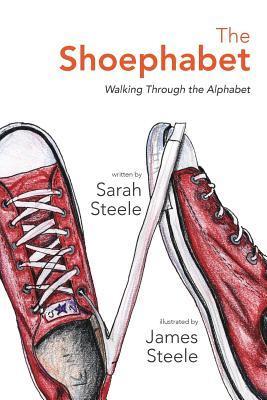 The Shoephabet: Walking Through the Alphabet Sarah  Steele