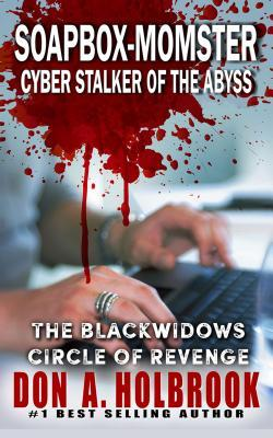 Soapbox-Momster: Cyber Stalker of the Abyss Don A. Holbrook