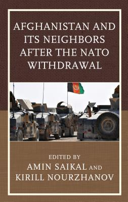 Afghanistan and Its Neighbors After the NATO Withdrawal  by  Amin Saikal