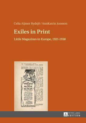 Exiles in Print: Little Magazines in Europe, 1921-1938  by  Celia Aijmer Rydsjo