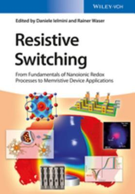 Resistive Switching: From Fundamentals of Nanoionic Redox Processes to Memristive Device Applications  by  Daniele Ielmini