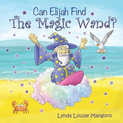 Can Elijah Find the Magic Wand? Lynda Louise Mangoro