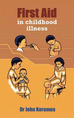 First Aid in Childhood Illness Dr John Koramoa