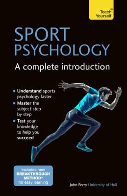 Sport Psychology: A Complete Introduction  by  John Perry