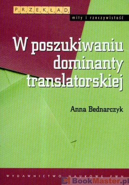 W poszukiwaniu dominanty translatorskiej  by  Anna Bednarczyk