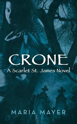 Crone: A Scarlet St. James Novel  by  Maria Mayer