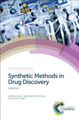 Synthetic Methods in Drug Discovery: Volume 1 David C. Blakemore