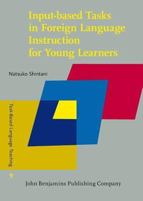 Input-Based Tasks in Foreign Language Instruction for Young Learners Natsuko Shintani