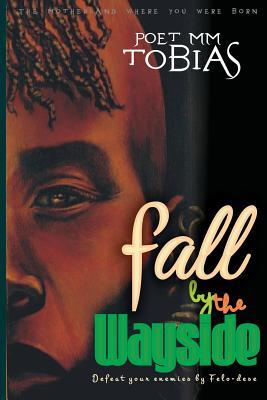 Fall  by  the Wayside: Defeat Your Enemies by Felo-Dese by Poet MM Tobias