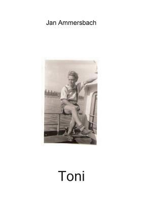 Toni: Kriegsjahre 1945 Jan Ammersbach