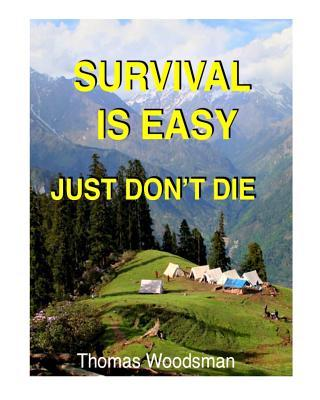 Survival Is Easy: Just Dont Die Thomas Woodsman
