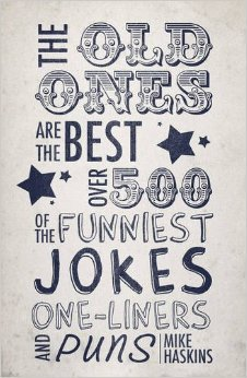 Old Ones Are the Best Joke Book: Over 500 of the Funniest Jokes, One-Liners and Puns. Compiled  by  Mike Haskins by Mike Haskins