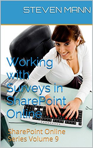 Working with Surveys in SharePoint Online (SharePoint Online Solution Series Book 9)  by  Steven Mann