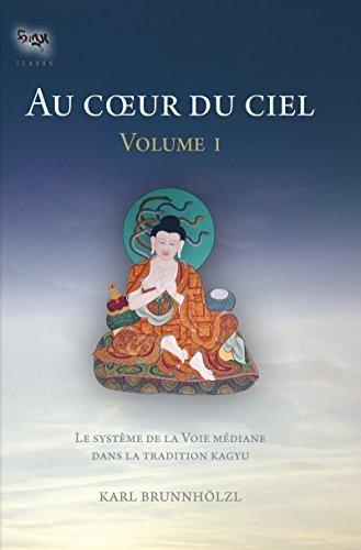 Au coeur du ciel - volume I: Le système de la Voie médiane dans la tradition Kagyu Karl Brunnhölzl