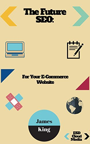 The Future SEO: For Your E-Commerce Website  by  James King