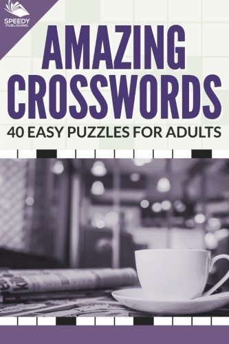 Amazing Crosswords: 40 Easy Puzzles For Adults Speedy Publishing Books