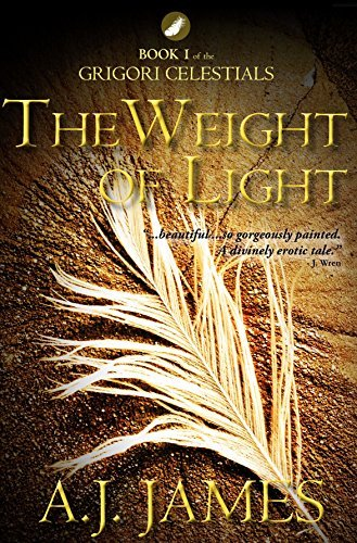THE WEIGHT OF LIGHT - Book 1 of The Grigori Celestials:  by  A. J. James