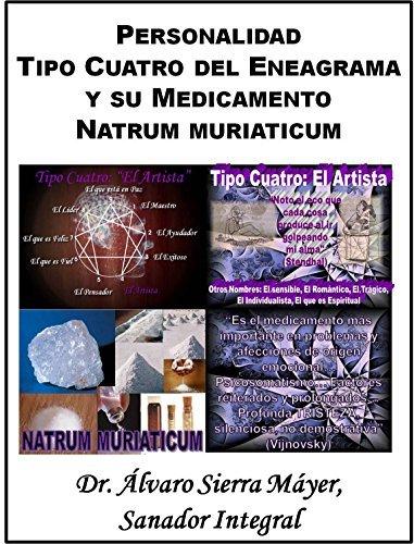 La Personalidad Tipo Cuatro del Eneagrama y su Medicamento Natrum muriaticum (Las Personalidades del Eneagrama y sus Medicamentos Homeopáticos nº 4)  by  Álvaro Sierra Máyer