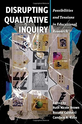 Disrupting Qualitative Inquiry: Possibilities and Tensions in Educational Research Ruth Nicole Brown