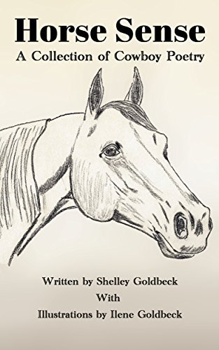 Horse Sense: A Collection of Cowboy Poetry Shelley Goldbeck