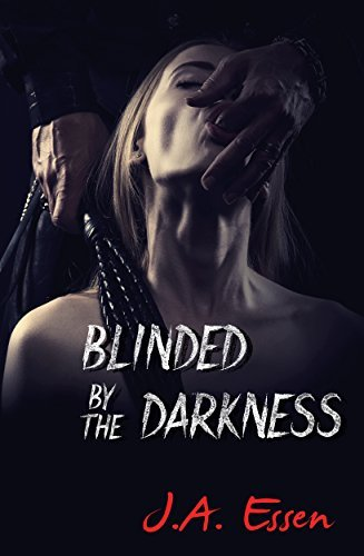 Blinded  by  the Darkness by J.A. Essen