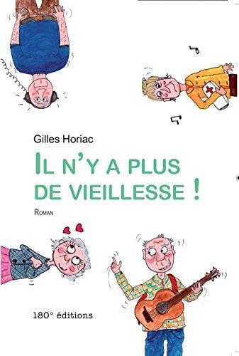 Il ny a plus de vieillesse: Un roman plein dhumour !  by  gilles horiac