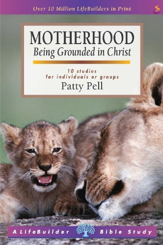 Motherhood: Being Grounded in Christ  by  Patty Pell