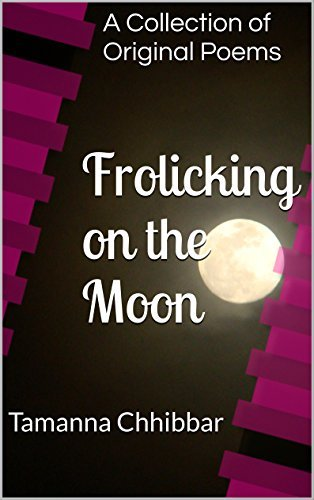 Frolicking on the Moon: A Collection of Original Poems  by  Tamanna Chhibbar
