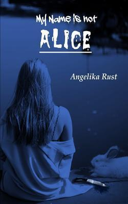 My Name Is Not Alice  by  Angelika Rust