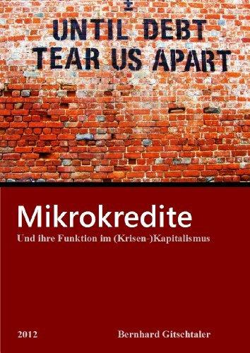 Mikrokredite und ihre Funktion im (Krisen-) Kapitalismus  by  Mag.Bernhard Gitschtaler BA